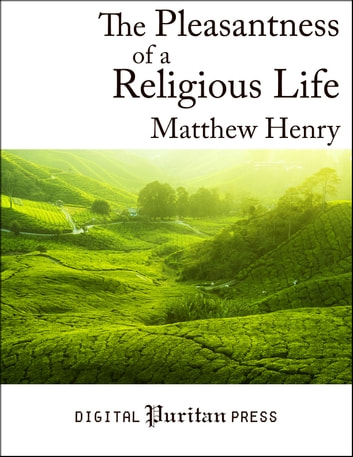 The Pleasantness of a Religious Life ebook by Matthew Henry