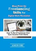 Blue-Print on Freelancing Skills for Digital Work Revolution ebook by Amos Obi