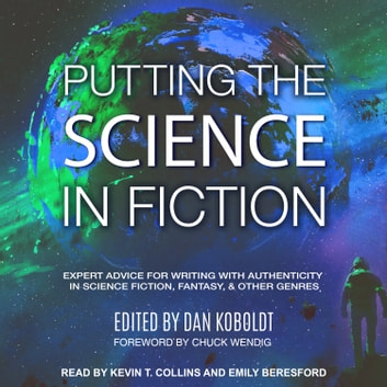 Putting the Science in Fiction - Expert Advice for Writing with Authenticity in Science Fiction, Fantasy, & Other Genres audiobook by