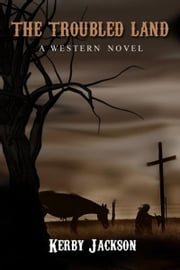 The Troubled Land: A Western Novel ebook by Kerby Jackson