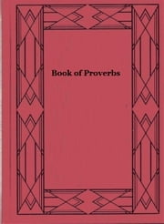Book of Proverbs - From the Old Testament ebook by Anonymous