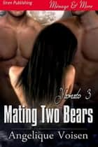 Mating Two Bears ebook by Angelique Voisen