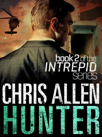 Hunter: The Alex Morgan Interpol Spy Thriller Series (Intrepid 2) - Intrepid, #2 ebook by Chris Allen