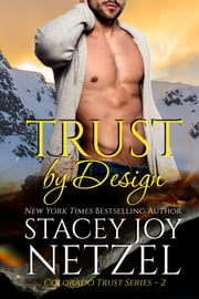 Trust by Design (Colorado Trust Series - 2) ebook by Stacey Joy Netzel