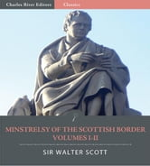 Minstrelsy of the Scottish Border: Volumes I-II (Illustrated Edition) ebook by Sir Walter Scott