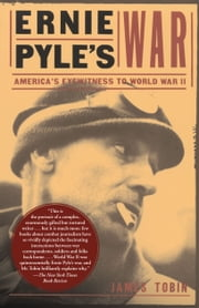 Ernie Pyles War - America's Eyewitness to World War II ebook by James Tobin