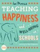 Teaching Happiness and Well-Being in Schools, Second edition - Learning To Ride Elephants ebook by Ian Morris