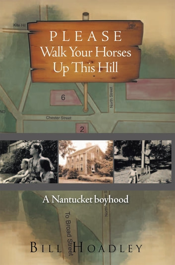 Please Walk Your Horses up This Hill - A Nantucket Boyhood ebook by Bill Hoadley