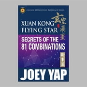Xuan Kong Flying Star Secrets of the 81 Combinations ebook by Yap Joey