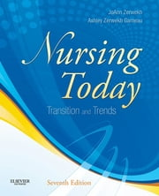 Nursing Today - Transition and Trends ebook by JoAnn Zerwekh,Ashley Zerwekh Garneau