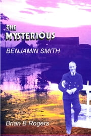 The Mysterious Benjamin Smith ebook by Brian B Rogers