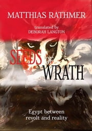 Seeds of Wrath - Egypt between revolt and reality ebook by Matthias Rathmer