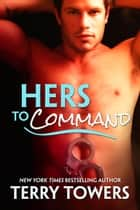 Hers To Command: Blackmailed And Dominated (Femdom Erotica) ebook by