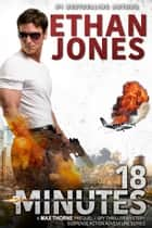 18 Minutes: A Max Thorne Spy Thriller - Prequel Novella ebook by Ethan Jones