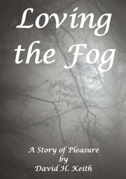 Loving the Fog ebook by David H. Keith