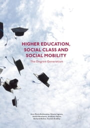 Higher Education, Social Class and Social Mobility - The Degree Generation ebook by Ann-Marie Bathmaker,Nicola Ingram,Anthony Hoare,Richard Waller,Harriet Bradley,Jessica Abrahams