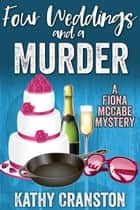 Four Weddings and a Murder - Fiona McCabe Mysteries, #3 ebook by Kathy Cranston