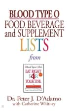 Blood Type O Food, Beverage and Supplemental Lists ebook by Catherine Whitney,Peter J. D'Adamo