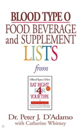 Blood Type O Food, Beverage and Supplemental Lists ebook by Peter J. D'Adamo