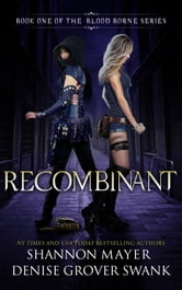 Recombinant (The Blood Borne Series, Book 1) ebook by Shannon Mayer,Denise Grover Swank