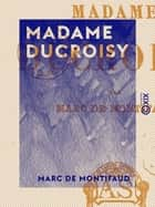 Madame Ducroisy ebook by Marc de Montifaud