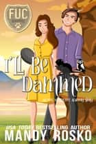 I'll Be Dammed ebook by Mandy Rosko