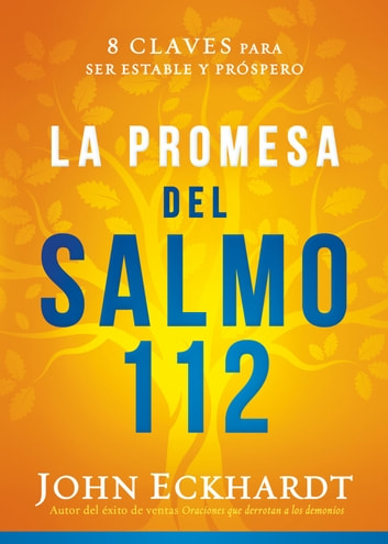 La promesa del Salmo 112 / The Psalm 112 Promise - 8 claves para ser estable y próspero ebook by John Eckhardt