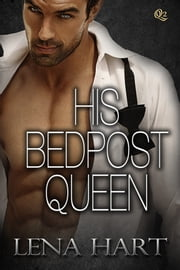 His Bedpost Queen (David & Tena #1) ebook by Lena Hart