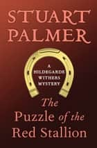 The Puzzle of the Red Stallion ebook by Stuart Palmer