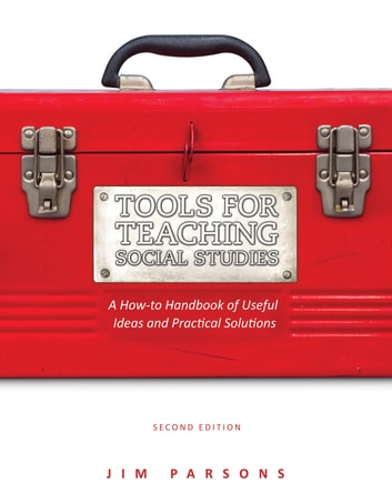 Tools for Teaching Social Studies - A How-to Handbook of Useful Ideas and Practical Solutions ebook by Jim Parsons,Mariah Schroder