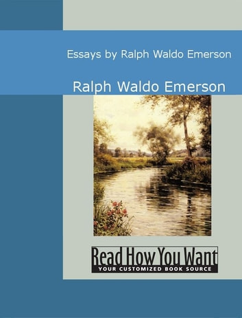 Essays by Ralph Waldo Emerson ebook by Emerson, Ralph Waldo