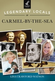 Legendary Locals of Carmel-by-the-Sea ebook by Lisa Crawford Watson