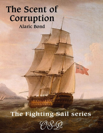 The Scent of Corruption - The Fighting Sail Series, #7 ebook by Alaric Bond