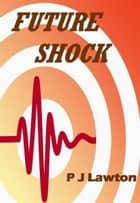 Future Shock ebook by P J Lawton