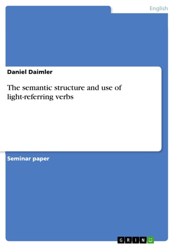 The semantic structure and use of light-referring verbs ebook by Daniel Daimler