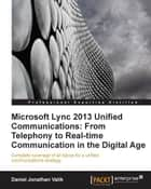 Microsoft Lync 2013 Unified Communications: From Telephony to Real-Time Communication in the Digital Age ebook by Daniel Jonathan Valik