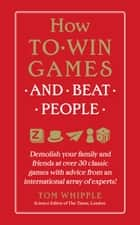 How to Win Games and Beat People ebook by Tom Whipple