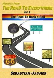 Memoirs From The Road To Everywhere Vol I The Road To Rock n Roll ebook by Sebastian Jaymes