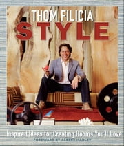 Thom Filicia Style - Inspired Ideas for Creating Rooms You'll Love ebook by Thom Filicia