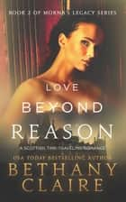 Love Beyond Reason - A Scottish Time Travel Romance ebook by Bethany Claire
