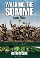Walking the Somme - Second Edition ebook by Paul Reed