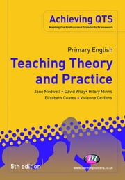 Primary English: Teaching Theory and Practice ebook by Dr Jane A Medwell,Professor David Wray,Mrs Elizabeth A Coates,Dr Hilary Minns,Dr Vivienne Griffiths