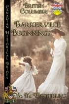 Barkerville Beginnings - Canadian Historical Brides ebook by A.M. Westerling