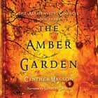 The Amber Garden - The Alchemists' Council, Book 3 audiobook by Cynthea Masson