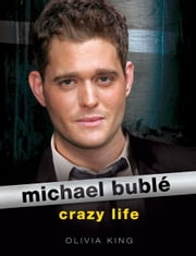 Michael Buble: Crazy Life ebook by Olivia King