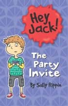 Hey Jack: The Party Invite - The Party Invite ebook by Sally Rippin