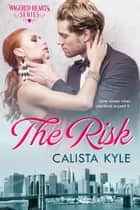 The Risk: A Billionaire Romance ebook by Calista Kyle