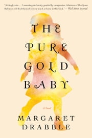 The Pure Gold Baby - A Novel ebook by Margaret Drabble