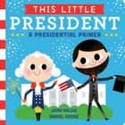 This Little President - A Presidential Primer (with audio recording) ebook by Joan Holub, Daniel Roode