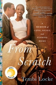 From Scratch - A Memoir of Love, Sicily, and Finding Home ebook by Tembi Locke